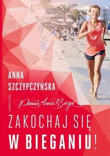 Zakochaj się w bieganiu! Szczypczyńska Anna