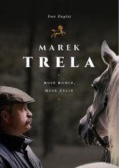 Marek Trela. Moje konie, moje życie Ewa Bagłaj