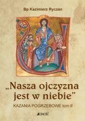 Nasza ojczyzna jest w niebie. Kazania pogrzebowe Bp Kazimierz Ryczan