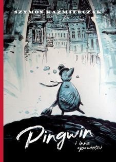 Pingwin i inne opowieści Kaźmierczak Szymon