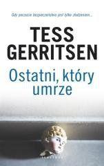 Ostatni, który umrze Tess Gerritsen