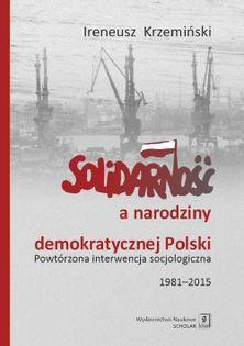 Solidarność a narodziny demokratycznej Polski Krzemiński Ireneusz