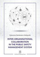 Inter-organisational Collaboration in the Public Safety Management System Sienkiewicz-Małyjurek Katarzyna