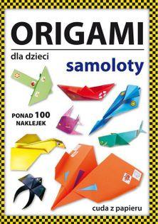 Origami dla dzieci Samoloty Guzowska Beata