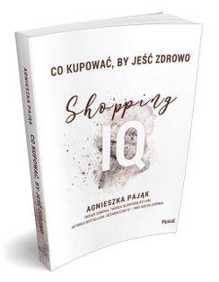 Co kupować by jeść zdrowo Shopping IQ Pająk Agnieszka