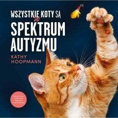 Wszystkie koty są w spektrum autyzmu Kathy Hoopmann