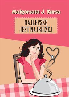Najlepsze jest najbliżej Kursa Małgorzata J.