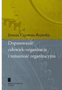 Dopasowanie człowiek-organizacja i tożsamość organizacyjna Czarnota-Bojarska Joanna