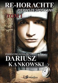 Re-Horachte Pierwsze spotkanie Tom 1 Kankowski Dariusz