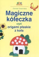 Magiczne kółeczka czyli origami płaskie z koła Dziamska Dorota