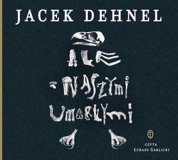 Ale z naszymi umarłymi Dehnel Jacek