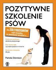 Pozytywne szkolenie psów dla żółtodziobów Pamela Dennison, Arkadiusz Łączek