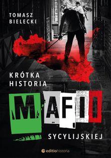 Krótka historia mafii sycylijskiej Bielecki Tomasz
