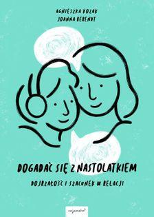 Dogadać się z nastolatkiem Kozak Agnieszka, Berendt Joanna