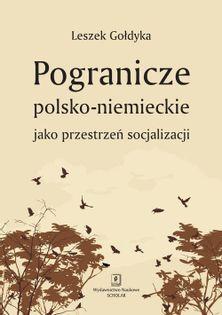 Pogranicze polsko-niemieckie jako przestrzeń socjalizacji Gołdyka Leszek