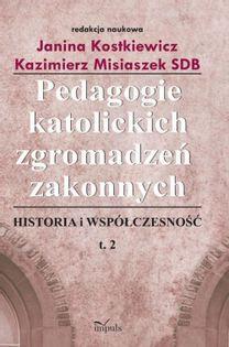 Pedagogie katolickich zgromadzeń zakonnych Tom 2 Kostkiewicz Janina, Misiaszek Kazimierz