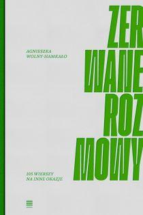 Zerwane rozmowy 105 wierszy na inne okazje Wolny-Hamkało Agnieszka
