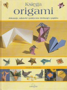 Księga Origami Dekoracje zabawki i praktyczne drobiazgi z papieru Didier Boursin