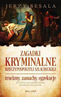Zagadki kryminalne Rzeczypospolitej szlacheckiej Besala Jerzy