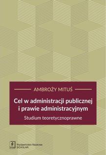 Cel w administracji publicznej i prawie administracyjnym Mituś Ambroży