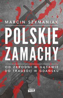 Polskie zamachy Szymaniak Marcin