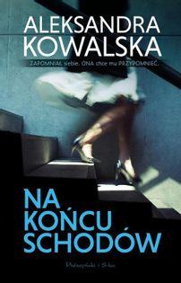 Na końcu schodów Kowalska Aleksandra