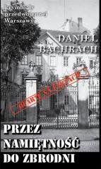 Kryminały przedwojennej W-wy. Przez namiętność.. Daniel Bachrach