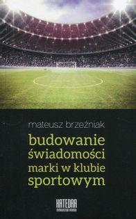 Budowanie świadomości marki w klubie sportowym Brzeźniak Mateusz