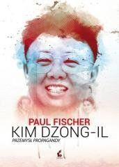 Kim Dzong - il. Przemysł propagandy Paul Fischer