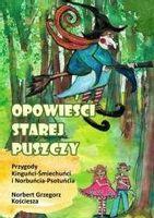 Opowieści starej puszczy. Przygody Kinguńci... Norbert Grzegorz Kościesza