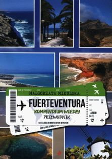 Fuerteventura. Kompendium wiedzy. Przewodnik Mikulska Małgorzata