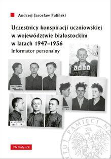 Uczestnicy konspiracji uczniowskiej w województwie białostockim w latach 1947-1956 Pauliński Andrzej Jarosław