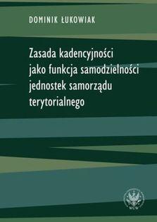 Zasada kadencyjności jako funkcja samodzielności jednostek samorządu terytorialnego Łukowiak Dominik