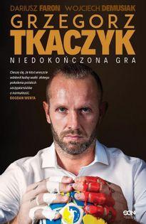 Grzegorz Tkaczyk Niedokończona gra Tkaczyk Grzegorz, Faron Dariusz, Demusiak Wojciech