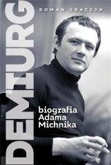 Demiurg. Biografia Adama Michnika Roman Graczyk
