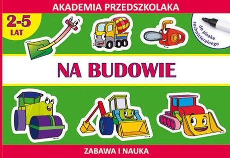 Na budowie Akademia przedszkolaka 2-5 lat Paruszewska Joanna, Pawlicka Kamila