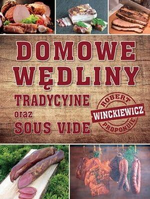 DOMOWE WĘDLINY tradycyjne oraz sous-vide - Robert Winckiewicz na Arena.pl