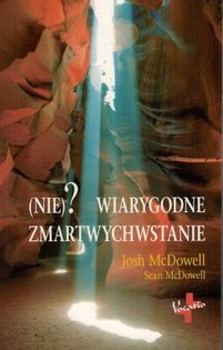 (Nie)? Wiarygodne zmartwychwstanie - Josh McDowell i Sean McDowell - oprawa miękka