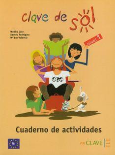 Clave de Sol 1 Cuaderno de Actividades Caso Monica, Rodriguez Beatriz, Valencia Luz
