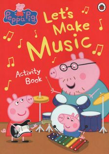 Peppa Pig Activity Book - Let's Make Music