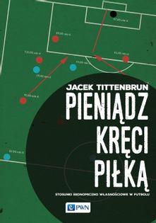 Pieniądz kręci piłką Tittenbrun Jacek