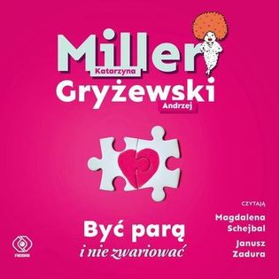 Być parą i nie zwariować Miller Katarzyna, Gryżewski Andrzej
