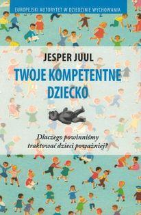 Twoje kompetentne dziecko - Jesper Juul - oprawa miękka