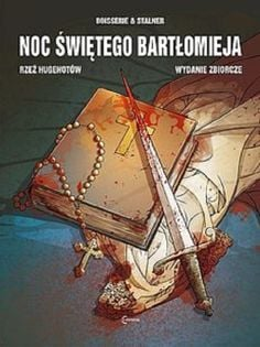Noc Świętego Bartłomieja Rzeź Hugenotów Wydanie Zbiorcze Stalner Eric, Boisserie Pierre