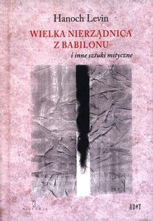Wielka nierządnica z Babilonu i inne sztuki mityczne Hanoch Levin