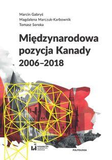 Międzynarodowa pozycja Kanady (2006-2018) Gabryś Marcin, Marczuk-Karbownik Magdalena, Soroka Tomasz