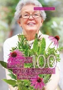 """KSIĄŻKA """"Zielarskie kuracje na 100 dolegliwości seniorów"""" Zbigniew Przybylak"""