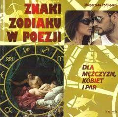 Znaki zodiaku w poezji. Dla mężczyzn, kobiet i par Małgorzata Podugorni