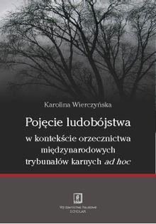 Pojęcie ludobójstwa w kontekscie orzecznictwa miedzynarodowych trybunałów karnych ad hoc Wierczyńska Karolina