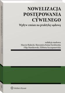 Nowelizacja postępowania cywilnego Białecki Marcin, Kotas-Turoboyska Sławomira, Manikowski Filip, Szczepanowska Elżbieta
